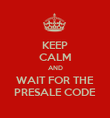 KEEP CALM AND WAIT FOR THE PRESALE CODE - Personalised Poster large