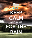 KEEP CALM AND WAIT FOR THE RAIN - Personalised Poster large