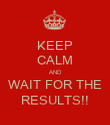 KEEP CALM AND WAIT FOR THE RESULTS!! - Personalised Poster large