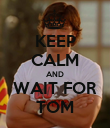 KEEP CALM AND WAIT FOR TOM - Personalised Poster large