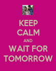 KEEP CALM AND WAIT FOR TOMORROW - Personalised Poster large