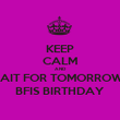 KEEP CALM AND WAIT FOR TOMORROWS  BFIS BIRTHDAY - Personalised Poster large