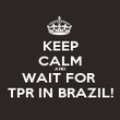 KEEP CALM AND WAIT FOR  TPR IN BRAZIL! - Personalised Poster large