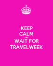 KEEP CALM AND WAIT FOR TRAVELWEEK - Personalised Poster large