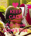 KEEP CALM AND Wait For True Love's Kiss - Personalised Poster large