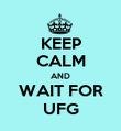 KEEP CALM AND WAIT FOR UFG - Personalised Poster large