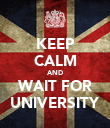KEEP CALM AND WAIT FOR UNIVERSITY - Personalised Poster large