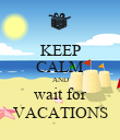 KEEP CALM AND wait for VACATIONS - Personalised Poster large