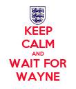 KEEP CALM AND WAIT FOR WAYNE - Personalised Poster large