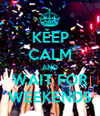 KEEP CALM AND WAIT FOR WEEKENDS - Personalised Poster large