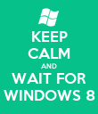 KEEP CALM AND WAIT FOR WINDOWS 8 - Personalised Poster large