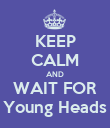 KEEP CALM AND WAIT FOR Young Heads - Personalised Poster large