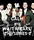 KEEP CALM AND WAIT FREAKS!  THE SERIES 2 - Personalised Poster large