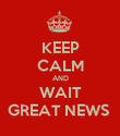 KEEP CALM AND WAIT GREAT NEWS  - Personalised Poster large