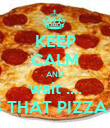 KEEP CALM AND wait .... IS THAT PIZZA ?! - Personalised Poster large