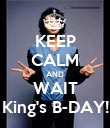 KEEP CALM AND WAIT King's B-DAY! - Personalised Poster large