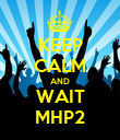 KEEP CALM AND WAIT MHP2 - Personalised Poster large