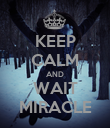 KEEP CALM AND WAIT MIRACLE - Personalised Poster large