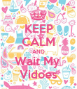 KEEP CALM AND Wait My  Vidoes - Personalised Poster large