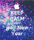 KEEP CALM AND wait New Year - Personalised Poster large