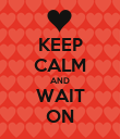 KEEP CALM AND WAIT ON - Personalised Poster large