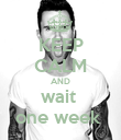 KEEP CALM AND wait  one week  - Personalised Poster large