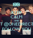 KEEP CALM AND WAIT @ONEDIRECTION FOLLOW YOU - Personalised Poster large