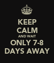 KEEP CALM AND WAIT ONLY 7-8 DAYS AWAY - Personalised Poster large