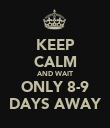 KEEP CALM AND WAIT ONLY 8-9 DAYS AWAY - Personalised Poster large