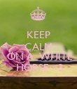 KEEP CALM AND WAIT PRINCE  ON A  WHITE  HORSE <3 - Personalised Poster large