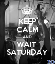 KEEP CALM AND WAIT  SATURDAY - Personalised Poster large