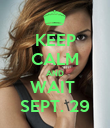 KEEP CALM AND WAIT  SEPT. 29 - Personalised Poster large