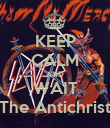 KEEP CALM AND WAIT The Antichrist - Personalised Poster large