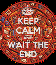 KEEP CALM AND WAIT THE END - Personalised Poster large