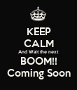 KEEP CALM And Wait the next BOOM!! Coming Soon - Personalised Poster large
