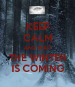 KEEP CALM AND WAIT THE WINTER IS COMING - Personalised Poster small