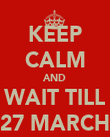 KEEP CALM AND WAIT TILL 27 MARCH - Personalised Poster large