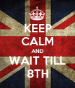 KEEP CALM AND WAIT TILL 8TH - Personalised Poster large