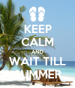 KEEP CALM AND WAIT TILL SUMMER - Personalised Poster large