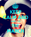 KEEP CALM AND WAIT TO 11st  MARCH - Personalised Poster large