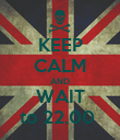 KEEP CALM AND WAIT to 22.00  - Personalised Poster large