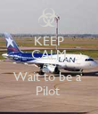 KEEP CALM AND Wait to be a  Pilot  - Personalised Poster large