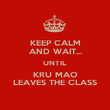 KEEP CALM AND WAIT... UNTIL KRU MAO LEAVES THE CLASS - Personalised Poster large