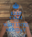 KEEP CALM AND WAIT UNTIL MONDAY - Personalised Poster large