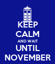 KEEP CALM AND WAIT UNTIL NOVEMBER - Personalised Poster large