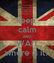 keep  calm AND WAIT where is it? - Personalised Poster large