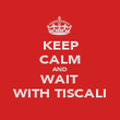 KEEP CALM AND WAIT WITH TISCALI - Personalised Poster large