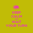 KEEP CALM AND WAIT YOUR TURN - Personalised Poster large