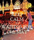 KEEP CALM AND WAITING FOR 14th MAY - Personalised Poster large