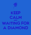 KEEP CALM AND WAITING FOR A DIAMOND - Personalised Poster large